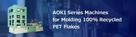 AOKI Series Machines for Molding 100% Recycled PET Flakes