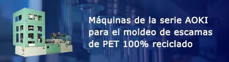 Máquinas de la serie AOKI para el moldeo de escamas de PET 100% reciclado